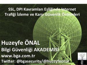 SSL, DPI Kavramları Eşliğinde Internet Trafiği İzleme ve Karşı Güvenlik Önlemleri